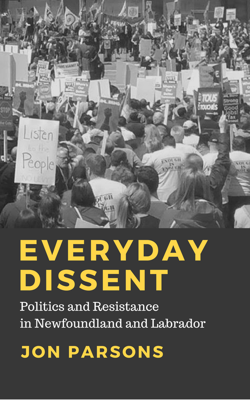 Everyday Dissent: Politics and Resistance in Newfoundland and Labrador, by Dr. Jon Parsons